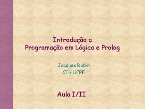 Introduo a Programao em Lgica e Prolog Jacques