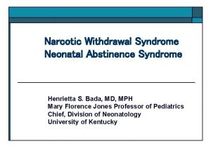 Narcotic Withdrawal Syndrome Neonatal Abstinence Syndrome Henrietta S