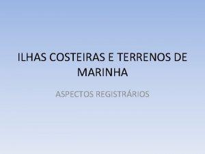 ILHAS COSTEIRAS E TERRENOS DE MARINHA ASPECTOS REGISTRRIOS
