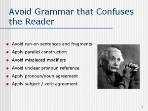 Avoid Grammar that Confuses the Reader n Avoid