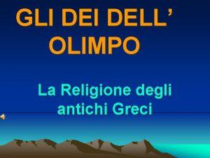GLI DELL OLIMPO La Religione degli antichi Greci