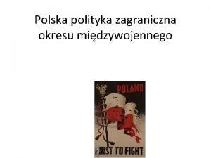 Polska polityka zagraniczna okresu midzywojennego SYTUACJA POLITYCZNA ODRODZONEJ