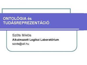 ONTOLGIA s TUDSREPREZENTCI Szts Mikls Alkalmazott Logikai Laboratrium