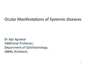 Ocular Manifestations of Systemic diseases Dr Ajai Agrawal