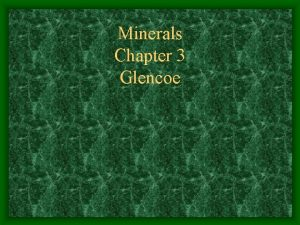Minerals Chapter 3 Glencoe Section 1 Minerals Objectives