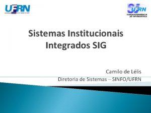 Sistemas Institucionais Integrados SIG Camilo de Llis Diretoria