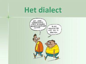 Het dialect Dialect Een definitie Versus regiolect Versus