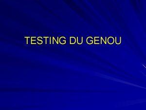 TESTING DU GENOU FLEXION DU GENOU Tous les