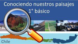 Conociendo nuestros paisajes 1 bsico Chile Objetivos Expresar