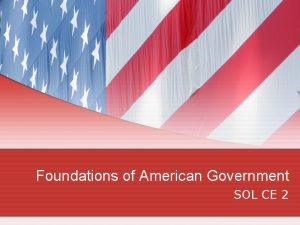 Foundations of American Government SOL CE 2 Foundational