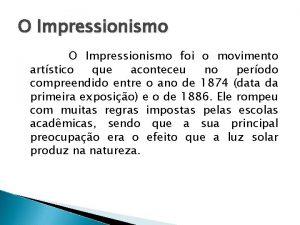 O Impressionismo foi o movimento artstico que aconteceu