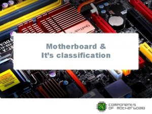 Motherboard Its classification Motherboard and Its Classification What