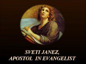 SVETI JANEZ APOSTOL IN EVANGELIST Apostol in evangelist