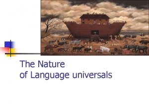 The Nature of Language universals Joseph Greenberg n