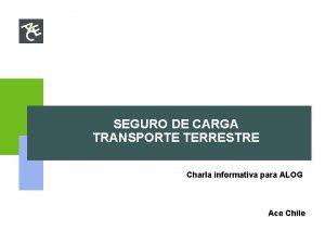 SEGURO DE CARGA TRANSPORTE TERRESTRE Charla informativa para