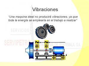 Vibraciones Una maquina ideal no producir vibraciones ya