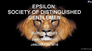 EPSILON SOCIETY OF DISTINGUISHED GENTLEMEN ELDRICK SPIKES DARIUS