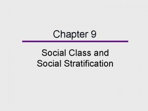 Chapter 9 Social Class and Social Stratification Chapter