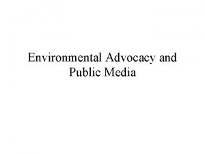 Environmental Advocacy and Public Media Confessions of an