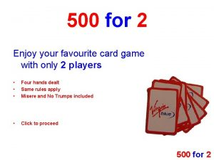 500 for 2 Enjoy your favourite card game