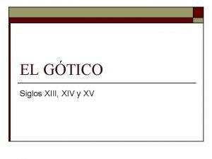 EL GTICO Siglos XIII XIV y XV ARTE