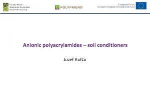 Anionic polyacrylamides soil conditioners Jozef Kollr Polymeric soil