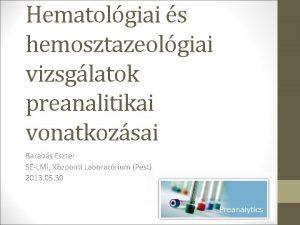 Hematolgiai s hemosztazeolgiai vizsglatok preanalitikai vonatkozsai Barabs Eszter