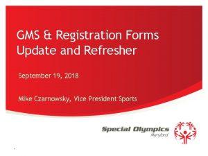 GMS Registration Forms Update and Refresher September 19