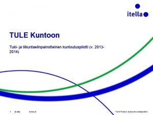 TULE Kuntoon Tuki ja liikuntaelinpainotteinen kuntoutuspilotti v 20132014