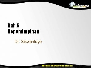 Bab 6 Kepemimpinan Dr Siswantoyo Tujuan Pembelajaran Menjelaskan