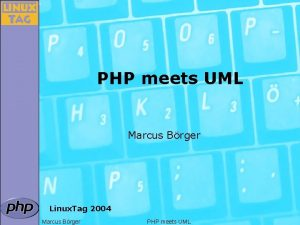 PHP meets UML Marcus Brger Linux Tag 2004