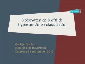 Bloedvaten op leeftijd hypertensie en claudicatio Martijn Grieten