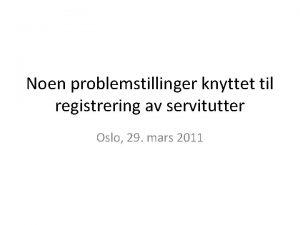 Noen problemstillinger knyttet til registrering av servitutter Oslo