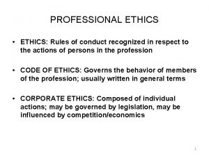 PROFESSIONAL ETHICS ETHICS Rules of conduct recognized in