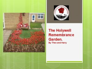 The Holywell Remembrance Garden By Theo and Harry