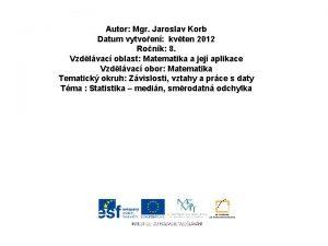 Autor Mgr Jaroslav Korb Datum vytvoen kvten 2012