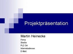Projektprsentation Martin Heinecke Firma Strae PLZ Ort Internetadresse