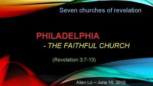Seven churches of revelation PHILADELPHIA THE FAITHFUL CHURCH