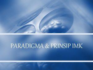 PARADIGMA PRINSIP IMK Mengapa Studi Paradigma Masalah dalam