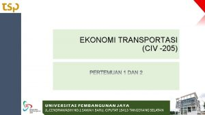 EKONOMI TRANSPORTASI CIV 205 Materi Ekonomi Transportasi 1