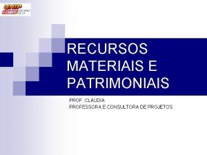 RECURSOS MATERIAIS E PATRIMONIAIS PROF CLUDIA PROFESSORA E