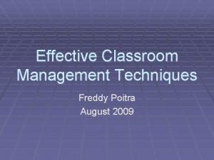 Effective Classroom Management Techniques Freddy Poitra August 2009
