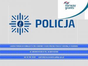 LABORATORIUM KRYMINALISTYCZNE KOMENDY WOJEWDZKIEJ POLICJI Z SIEDZIB W