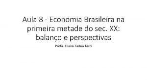 Aula 8 Economia Brasileira na primeira metade do
