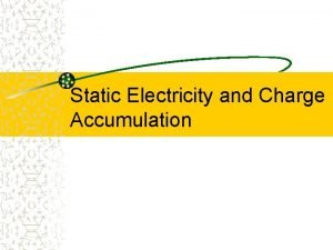 Static Electricity and Charge Accumulation Static electricity charge