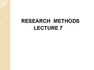 RESEARCH METHODS LECTURE 7 Sampling Sampling is concerned