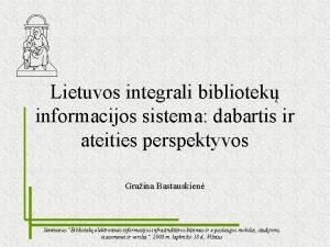 Lietuvos integrali bibliotek informacijos sistema dabartis ir ateities