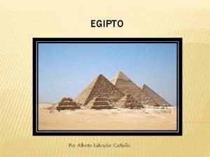 EGIPTO Por Alberto Labrador Carballo SOBRE EGIPTO Fue