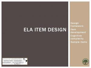 ELA ITEM DESIGN Design framework Item development Cognitive