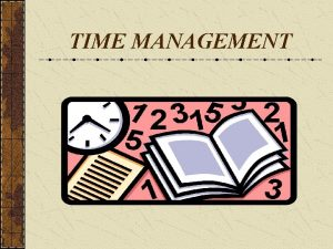 TIME MANAGEMENT Time its attributes Time is neutral